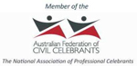a Member of the Australian Federation of Civil Celebrants. Specialising in weddings, naming ceremonies and funerals.
